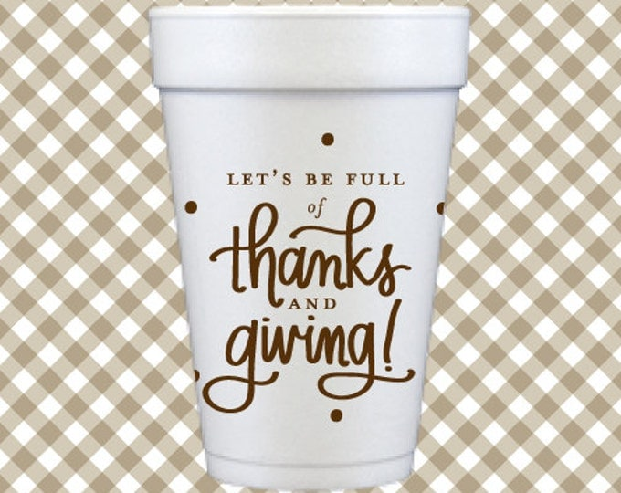 Thanksgiving Foam Cups (Qty 12) - Full of Thanks and Giving