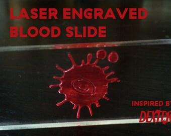 Laser engraved blood slide from 'Dexter'