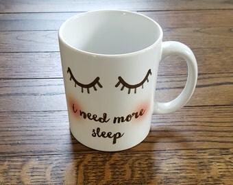 I Need More Sleep Mug - Hot Chocolate Mug - Coffee Mug - Birthday Present - Mom Gift - College Student Gift - Christmas Present