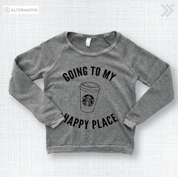 Going to my happy place - Starbucks sweatshirt