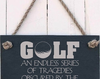 """Slate Hanging Sign - """"Golf - an endless series of tragedies obscured by the occasional miracle""""  (SR1029)"""