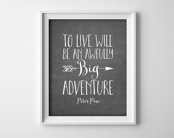 """INSTANT DOWNLOAD 8X10"""" printable digital art - """"To live will be an awfully big adventure"""" - Peter Pan quote - Dark Grey White - Nursery art"""