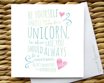 Alice's Adventures In Wonderland Card. Always be a Unicorn Card. Be Yourself Inspirational Card. Unicorn Birthday Card. Blank Greeting Card