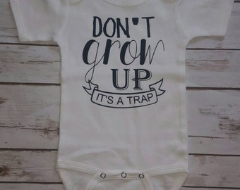 Don't Grow Up It's A Trap Tshirt or Baby One Piece