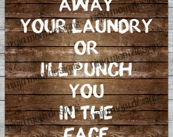 Put Your Laundry Away or I'll Punch You in the Face Digital Print