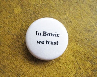 "David Bowie Mini Button - ""In Bowie we trust"" Mini pinback button - Simple black and white text 1"" button"