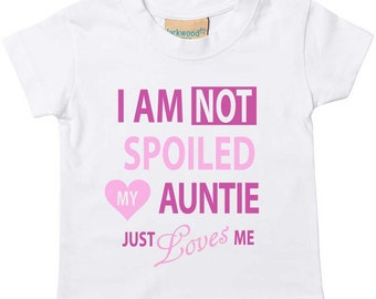 Girls Tshirt I'm Not Spoiled My Auntie Just Loves Me Baby Toddler Kids Tshirt 0-6 Months to 14-15 Years