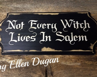 Not Every Witch Lives In Salem- Wooden Sign.