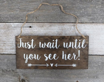 "Rustic Hand Painted Wood Wedding Sign ""Just wait until you see her!"" - Ring Bearer Sign - Flower Girl Sign - 12""x5.5"""