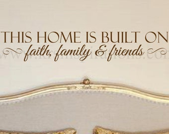 This Home is Built on Faith, Family, & Friends wall decal