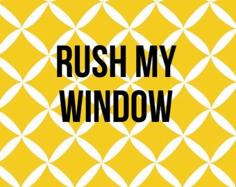 Rush my window option - please add to have your window on a rush
