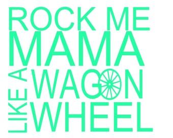 Rock Me Mama Like A Wagon Wheel Decal