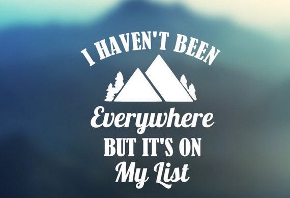 I Haven't been Everywhere but it's on My List vinyl decal  - Car Decal - Car Sticker - Laptop Decal - Laptop Sticker