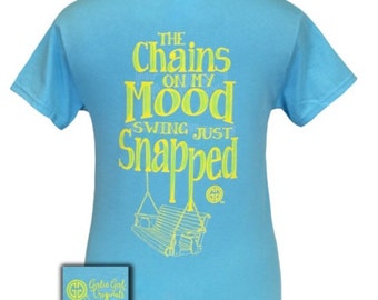 Girlie Girl The Chains On My Mood Swing Just Snapped Shirt