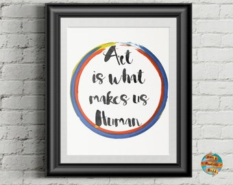 Art is what makes us human, quote, digital artwork, Printable poster, Wall art decor