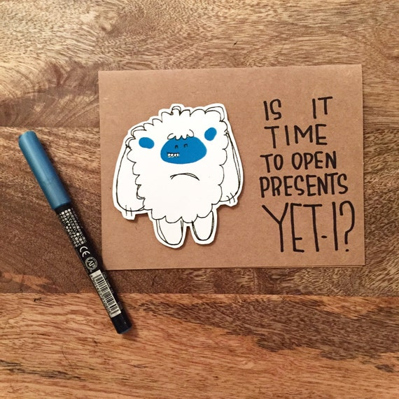 Yeti Card • Is It Time To Open Presents Yet-i? • Is It 2016 Yet-i ...