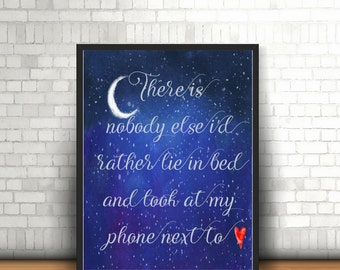 Adult Humour Print - Digital Download - There Is Nobody I'd Rather Lie In Bed And Look At My Phone Next To - Loving Gift