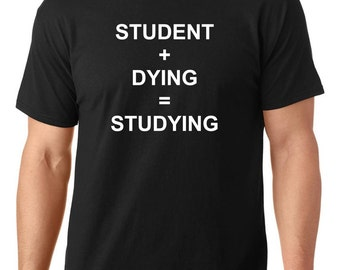 Study + dying = studying funny t-shirt, college t-shirt, gift for men, gift for women, TEEddictive