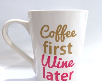 Coffee first wine later mug, Wine Lover Mug, Coffee Lover gift, Party favor,Valentines Day Gift for her, Gift for Valentine, Wine lover Gift