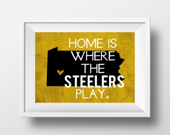Home is Where the Steelers Play Pittsburgh Steelers Football Design on 8x10 DIGITAL ITEM - Print Yourself
