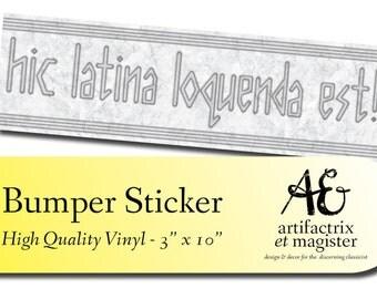Hic Latina Loquenda Est! We Speak Latin Here - Teacher Bumper Sticker