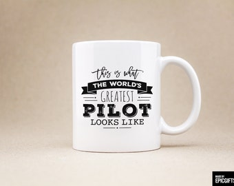 This is what the world's greatest pilot looks like - Gift For Her Him Friend Family Birthday Gift Unique Coffee Mug Pilot Mug - 0117