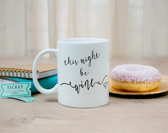 This might be wine! Funny Coffee Mug, Stocking Stuffer