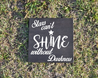 Stars Can't Shine Without Darkness Cute Quote Sign - Wood Sign Art. Solid Wood, Hand Painted 1-sided Sign - Custom Made Choices Available
