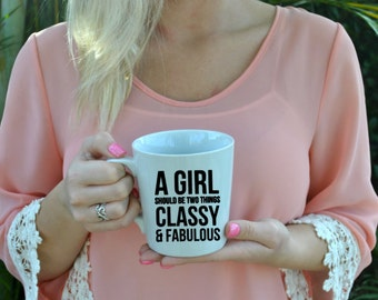 A Girl Should be Two Things-- Classy & Fabulous Coffee Mug