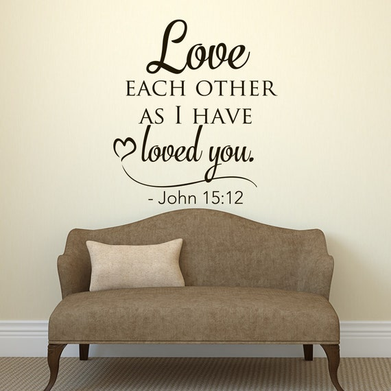 Love Each Other As I Have Loved You: Bible Verse Wall Decal Love Each Other As I Have Loved You
