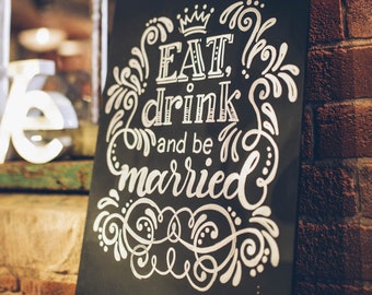 Eat, Drink and be Married Chalk Board Wedding/Home/Party