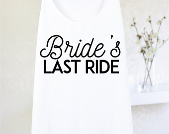 Bride's Last Ride - FUNNY BRIDE TANK - Bride To Be Tank - Funny Bride Gift - Wedding Tank - Bride Shirt - Funny Bride Shirt - Wedding Quote