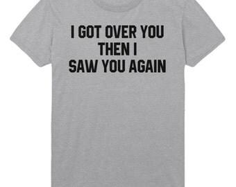 Got Over You Tshirt Funny Mens Womens Top STP60