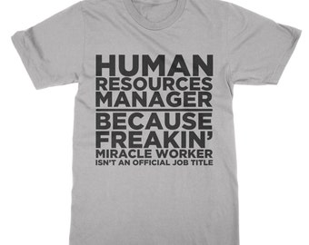 Human Resources Manager because Freakin' Mirachle Worker Isn't a Job Description t-shirt