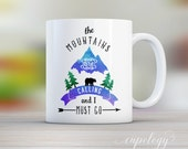 The Mountains are calling and I must go, Inspirational Quote, Coffee Mug, Boho Decor, Cabin Decor, Birthday Gift, Graduation Gift,