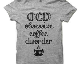 OCD Obsessive Coffee Disorder Shirt. Funny Coffee T-shirt. Coffee Lover Gifts.
