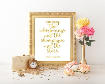 Great Gatsby quote, Among the whisperings and the champagne and the stars, printable party sign, F.Scott Fitzgerald, faux gold foil quote