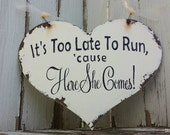It's Too Late to Run Cause Here She Comes | Heart Sign | Humorous Wedding Signs | Flower Girl Sign | Ring Bearer Sign | Distressed Signs