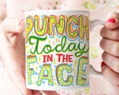 Punch Today In The Face Inspirational Mug Entrepreneur Gift Girl Boss Gift Awesome Mug Hand Lettered Mug Motivational Mug Good Vibes Mug
