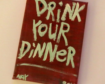 Drink Your Dinner - Word Art  Painting - Canvas Quote - Nayarts