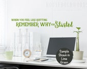 When You Feel Like Quitting Remember Why You Started Vinyl Wall Decal Words Inspirational Quote, Office Decor, Dorm Wall Art, College Gifts