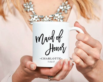 Maid of Honor Mug - Inspirational - Custom Coffee Mug - Tea - Wedding - Bridesmaid - Bridesmaids Gifts - Bachelorette - Hens Party