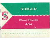 Singer Slant Needle 404 Instruction Booklet by the Singer Manufacturing Company; Complete and Original Vintage Instruction Manual, ©1961