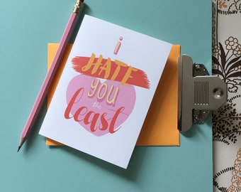"""hand-lettered love note: """"i hate you the least"""""""