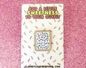 Pop Tart Pin - Cute Pin - Pop Tart - Cute Food Pin - Junk Food Pin - Kawaii Pin - Valentines Day Gift - Galentines Day Gift