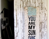 You Are My Sunshine Sign- IN STOCK- Salvaged Door- Typography Sign-120+ year old WI Cottage Door
