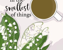 There is Beauty in the Smallest of Things  - Inspirational Art - Lily of the Valley - Quotes for Women  - Art for Women - Inspirational Art