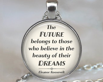 The Future belongs ..., Eleanor Roosevelt quote necklace, inspirational quote jewelry, quote pendant, quote key chain key fob