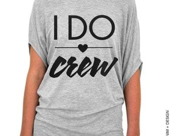 I Do Crew Shirt - Gray Slouchy Tee. Bridesmaid Bachlorette Party Shirt