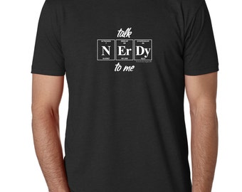 TALK NERDY To ME Periodic Table Shirt by Periodically Inspired - Holiday Gift For Scientist
